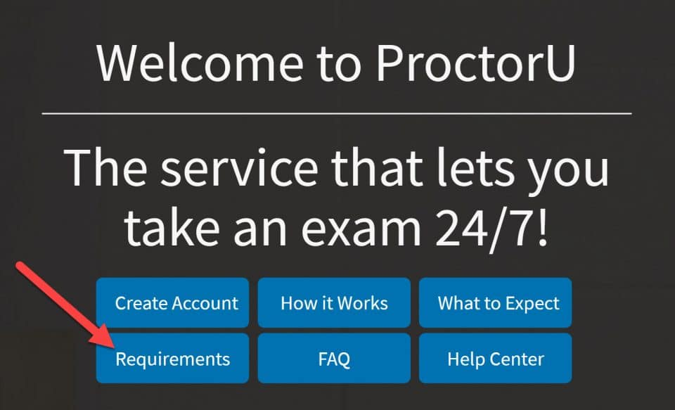 Screen capture of Welcome to ProctorU with an arrow pointint to the Requirements button