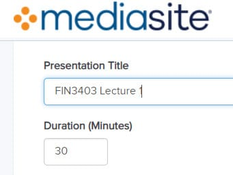 Mediasite fields to enter the Presentation Title and the Duration in minutes